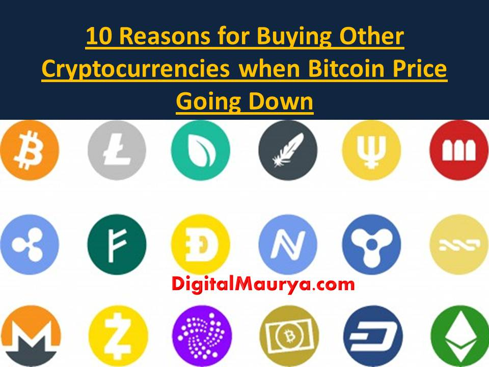10 Reasons for Buying Other Cryptocurrencies when Bitcoin Price Going Down
