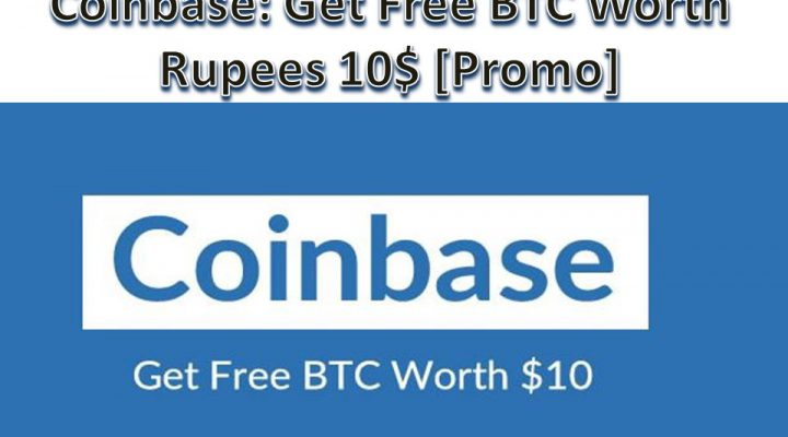 Coinbase Coupon: Get Free BTC Worth Rupees 10$ [Promo]