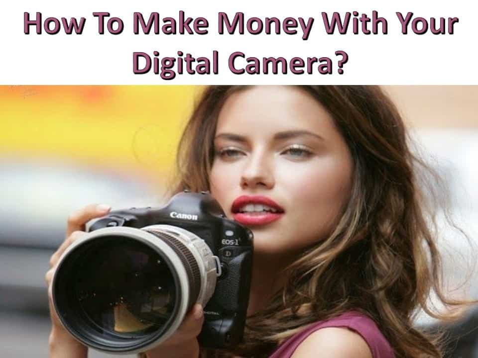 How To Make Money With Your Digital Camera