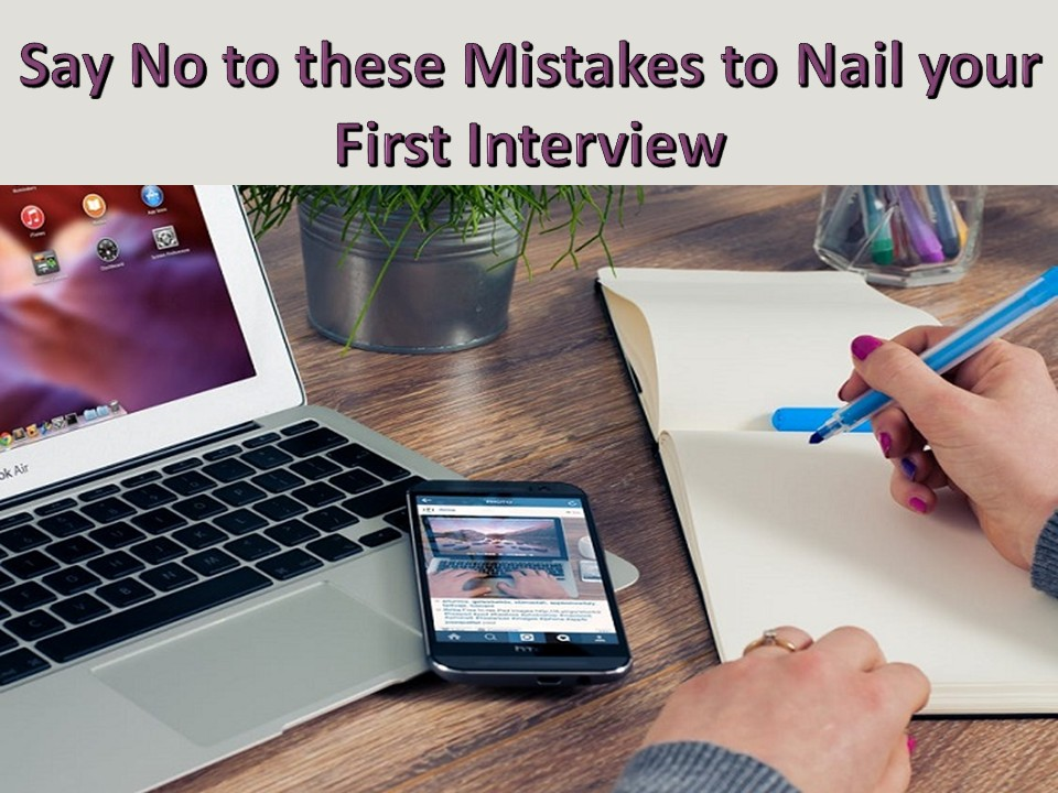 Say No to these Mistakes to Nail your First Interview