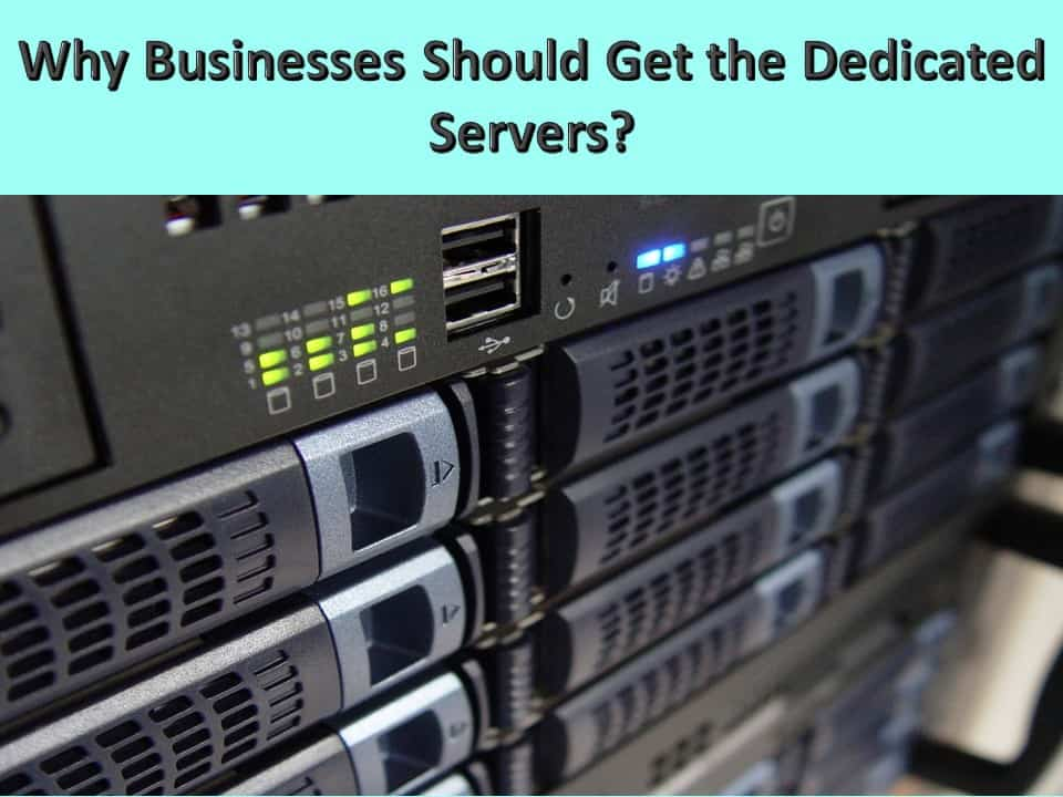 Why Businesses Should Get the Dedicated Servers