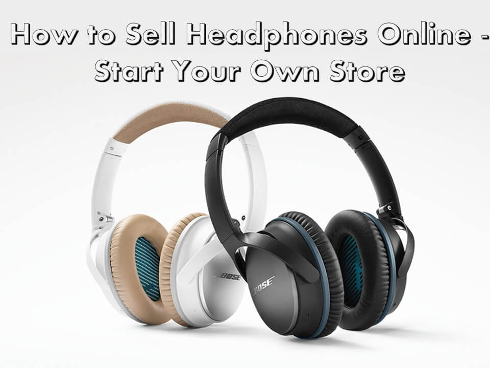 How to Sell Headphones Online