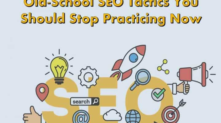 Old-School SEO Tactics You Should Stop Practicing Now