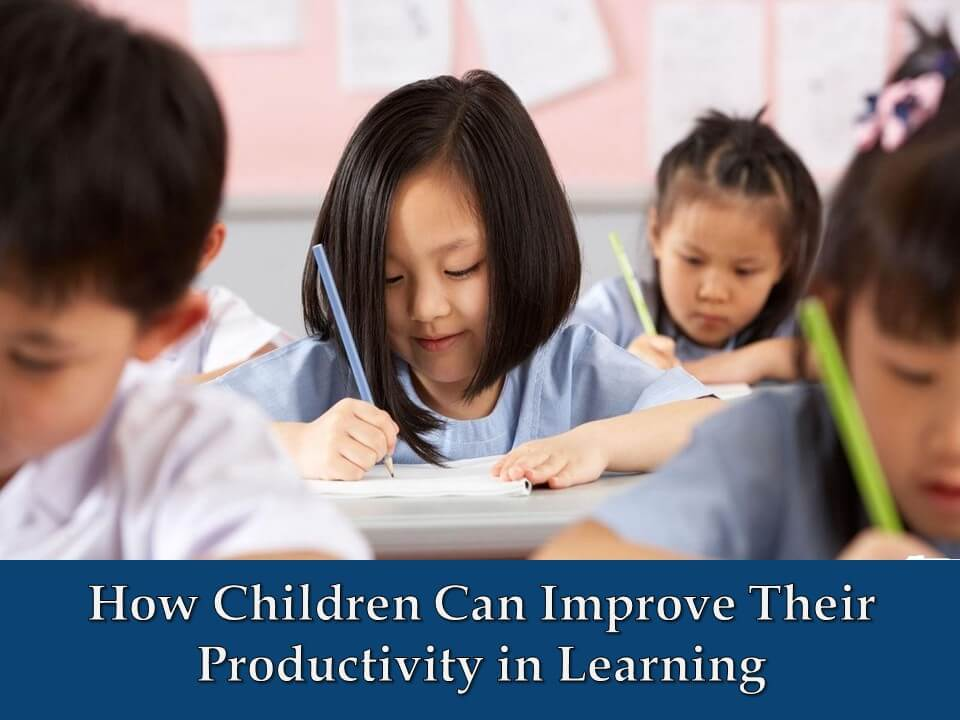 How Children Can Improve Their Productivity in Learning