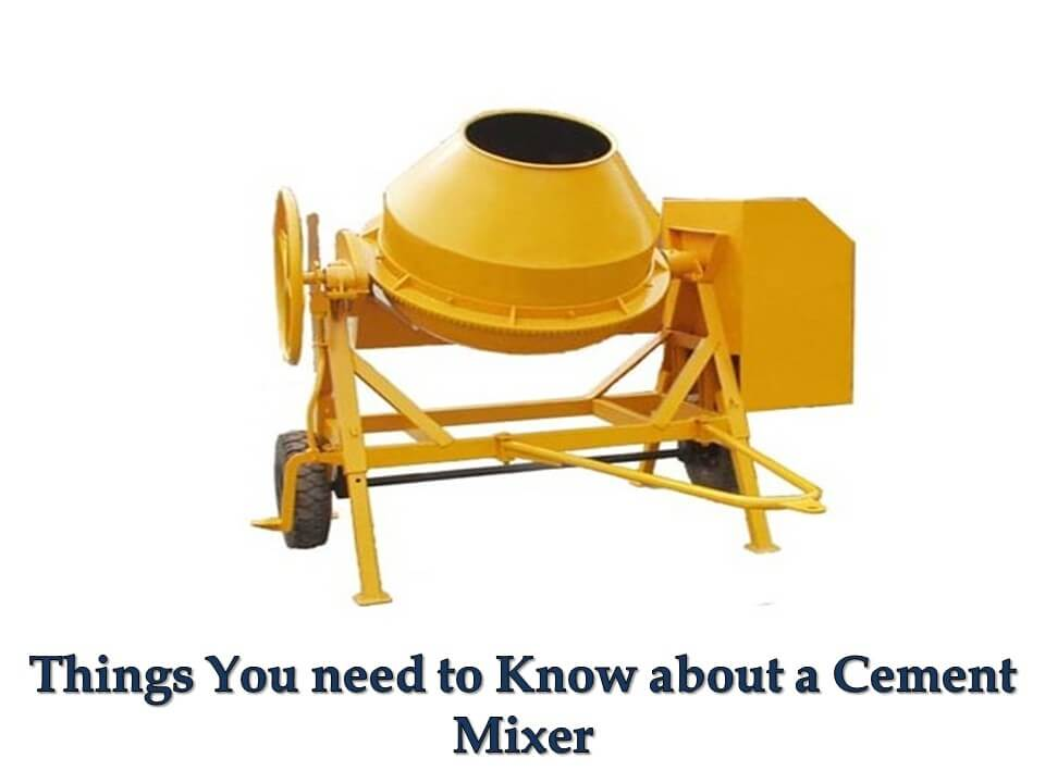 Things You need to Know about a Cement Mixer