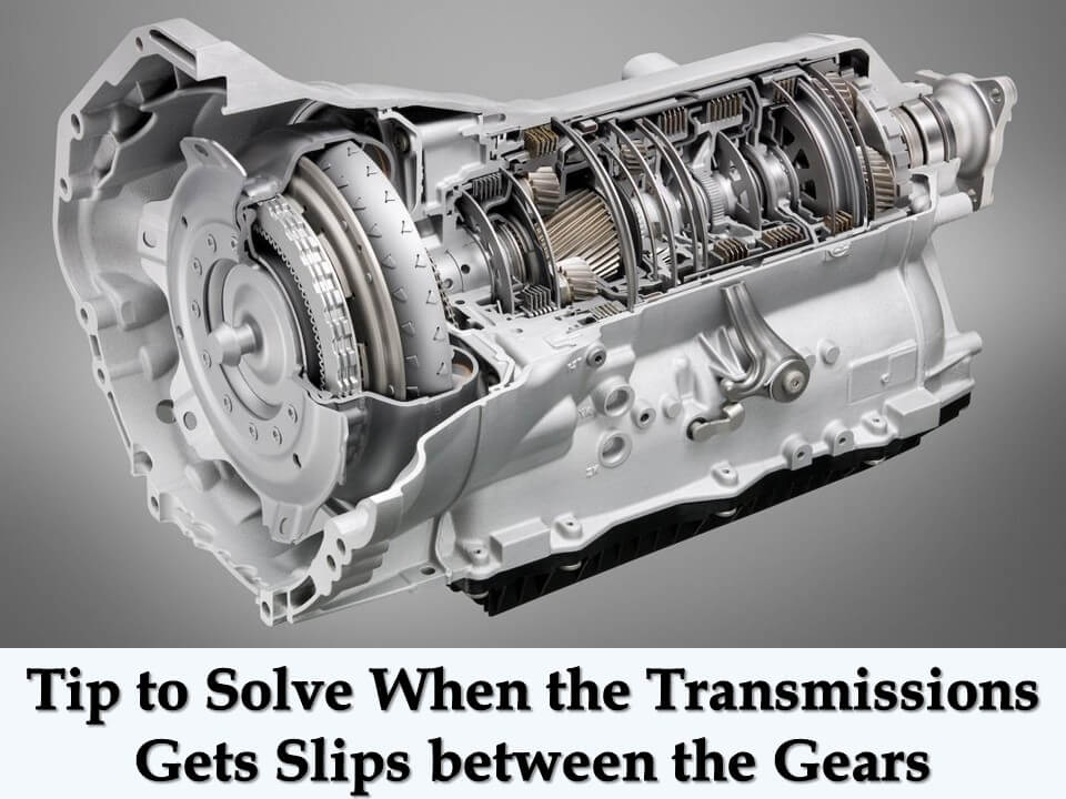 Tip To Solve When The Transmissions Gets Slips Between The