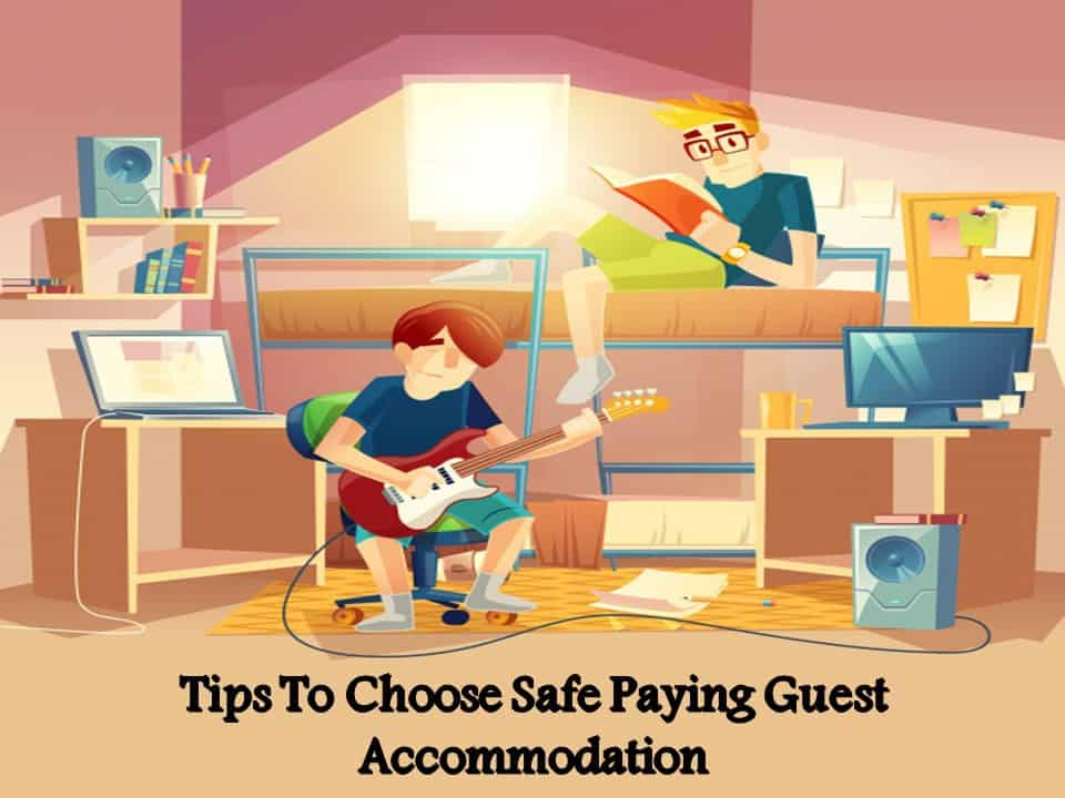 Tips To Choose Safe Paying Guest Accommodation