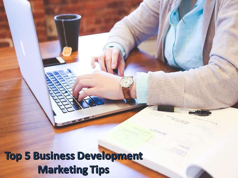 Top 5 Business Development Marketing Tips