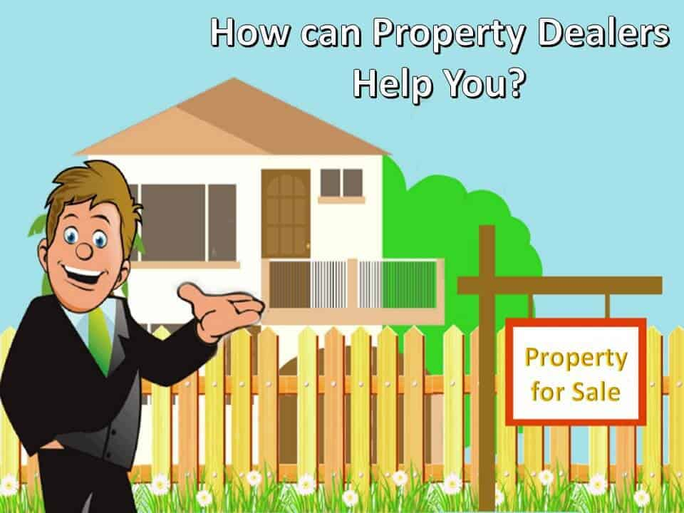 How can Property Dealers Help You
