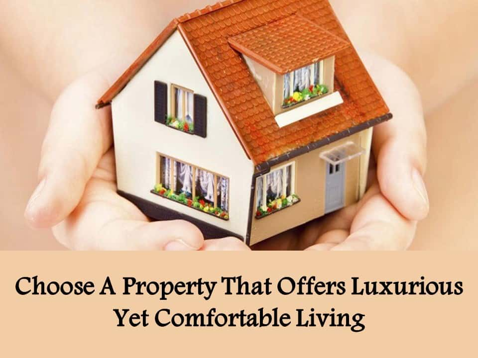 Choose A Property That Offers Luxurious Yet Comfortable Living