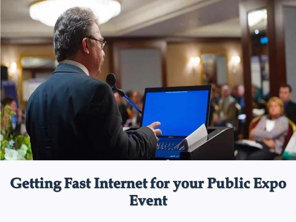 Getting Fast Internet for your Public Expo Event