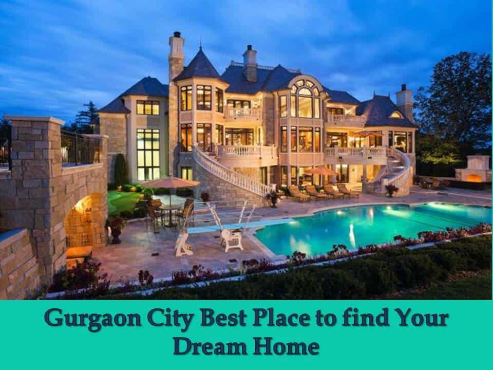 Gurgaon City Best Place to find Your Dream Home