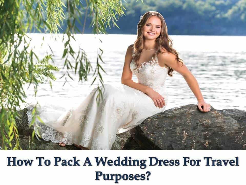 How To Pack A Wedding Dress For Travel Purposes