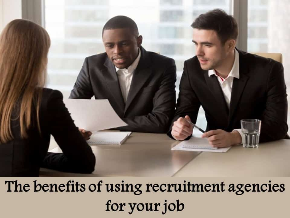 The benefits of using recruitment agencies for your job