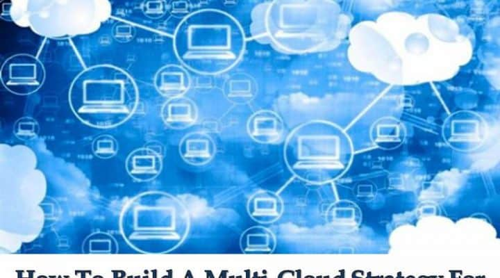 How To Build A Multi-Cloud Strategy For Your Organization