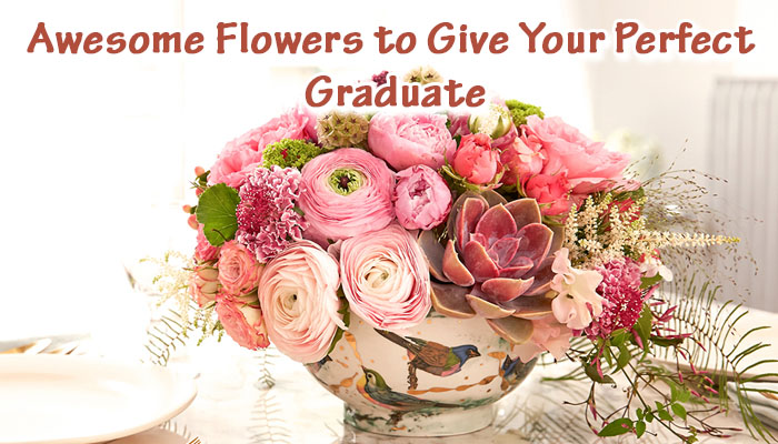Awesome Flowers to Give Your Perfect Graduate