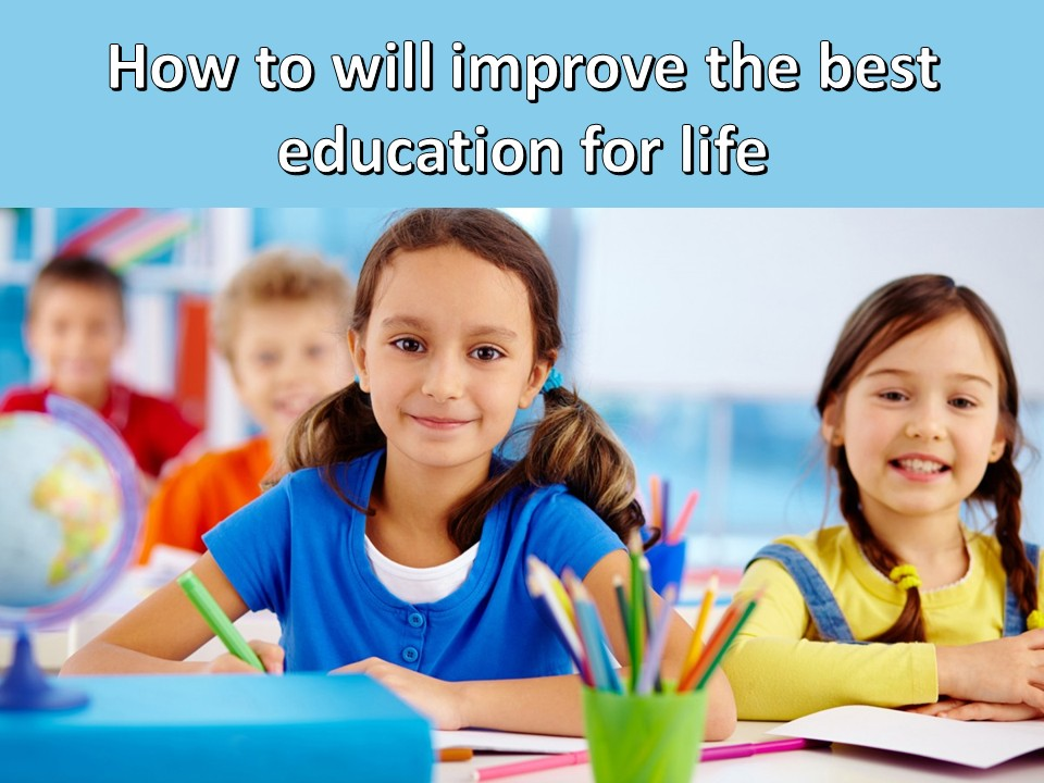 How to will improve the best education for life