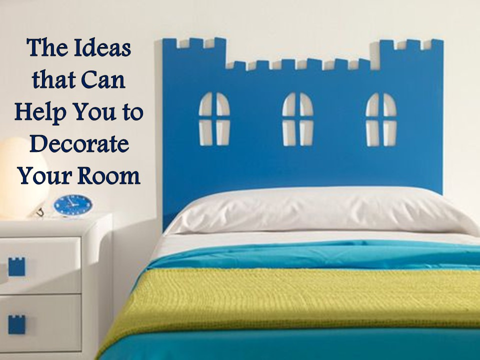 The Ideas that Can Help You to Decorate Your Room