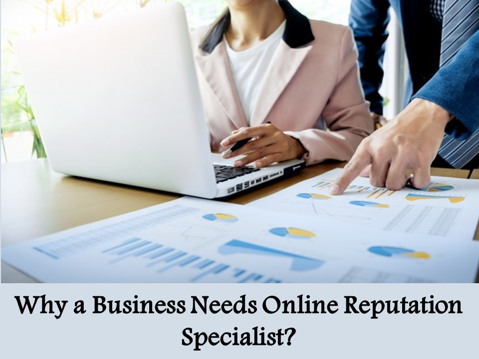 Why a Business Needs Online Reputation Specialist
