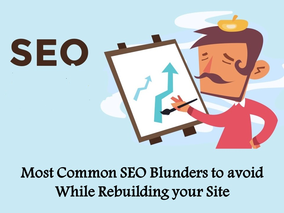 Most Common SEO Blunders to avoid While Rebuilding your Site
