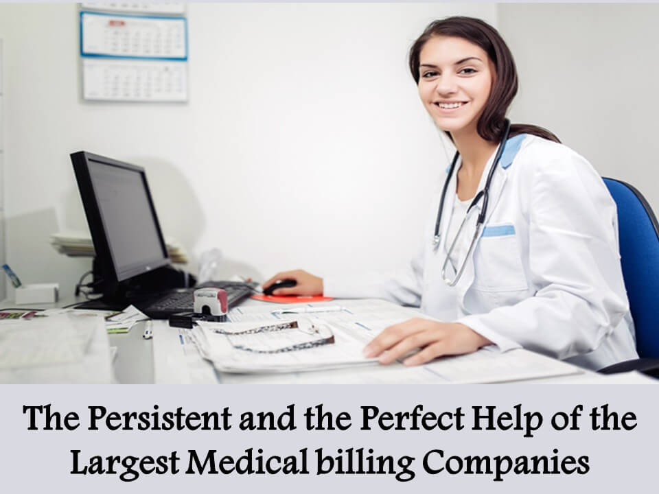 The Persistent and the Perfect Help of the Largest Medical billing Companies