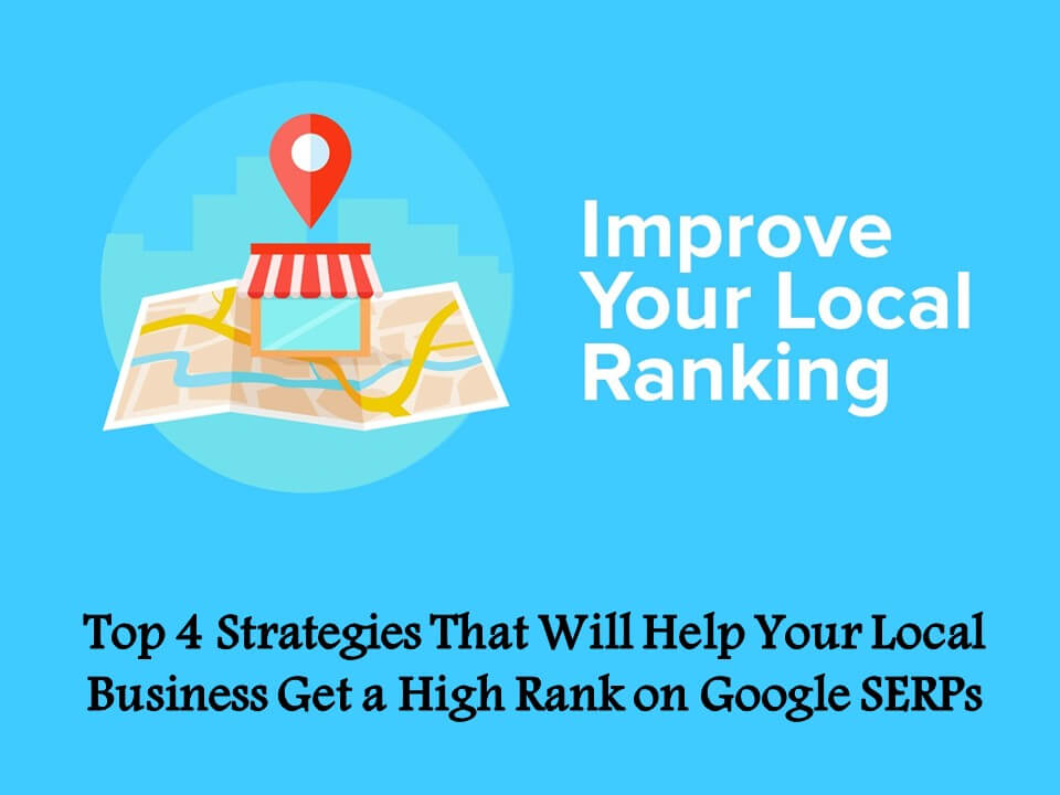 Top 4 Strategies That Will Help Your Local Business Get a High Rank on Google