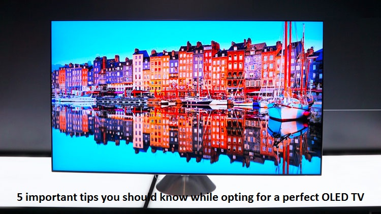 5 important tips you should know while opting for a perfect OLED TV