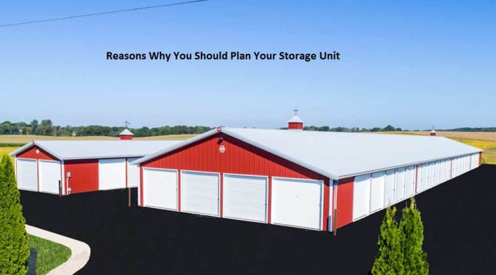 Reasons Why You Should Plan Your Storage Unit