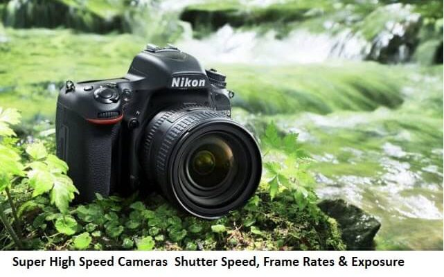 Super High Speed Cameras Shutter Speed