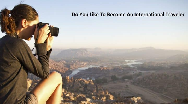 Do You Like To Become An International Traveler