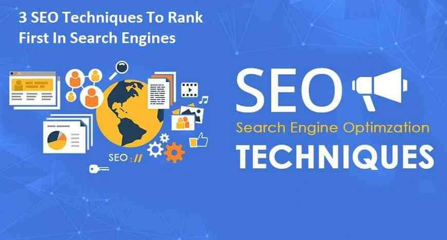 3 SEO Techniques To Rank First In Search Engines