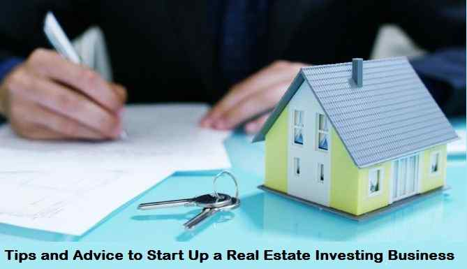 Tips and Advice to Start Up a Real Estate Investing Business