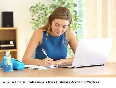 Why To Choose Professionals Over Ordinary Academic Writers