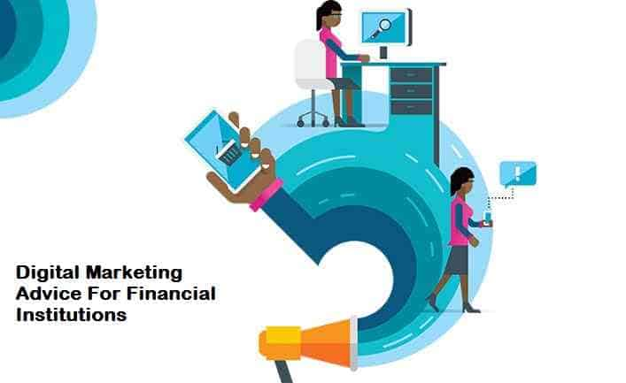 Digital Marketing Advice For Financial Institutions