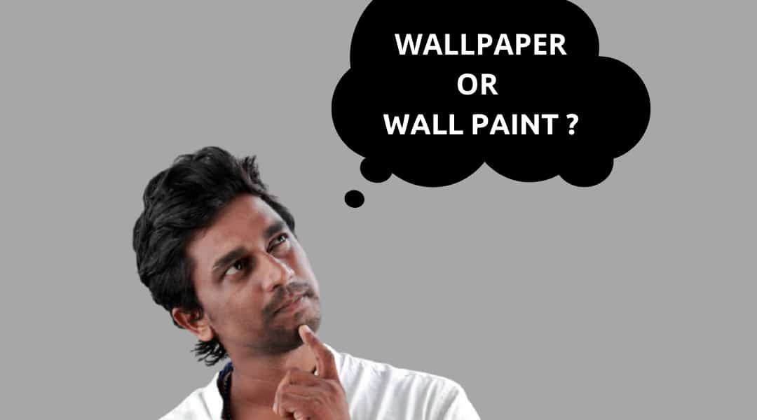 Wallpaper vs wall paint which is a better option